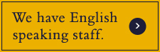 We have English speakin staff.